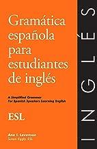 Gramatica Espanola Para Estudiantes De Ingles: A Simplified Grammar for Spanish Speakers Learning English