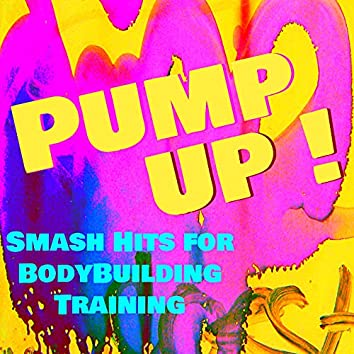 Pump Up! - Smash Hits for BodyBuilding Training & Fitness Workout to Get Sexy Body