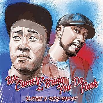 We Came 2 Bring You Da Funk
