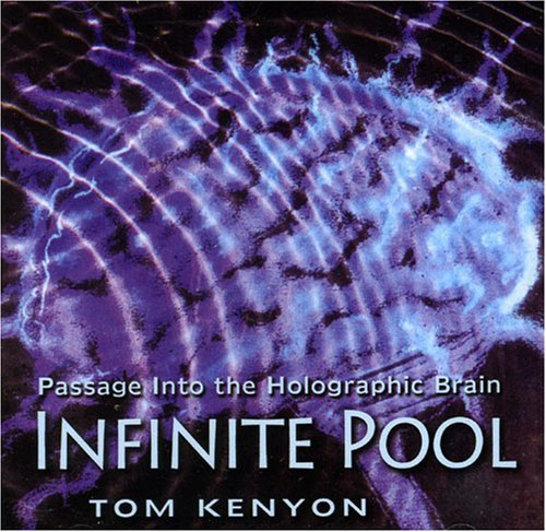 Infinite Pool: Passage Into the Holographic Brain by Tom Kenyon