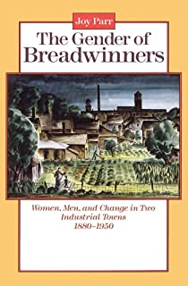 The Gender of Breadwinners: Women, Men and Change in Two Industrial Towns, 1880-1950