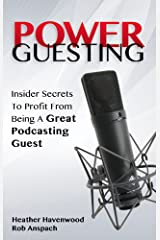 Power Guesting: Insider Secrets To Profit From Being A Great Podcasting Guest Kindle Edition