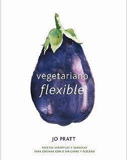 Vegetariano flexible: Recetas versátiles y sabrosas para