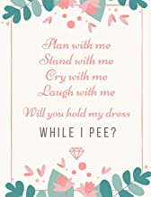 Plan With Me Stand With Me Cry With Me Laugh With Me Will You Hold My Dress While I Pee: Bridesmaid Proposal Prompted Fill...