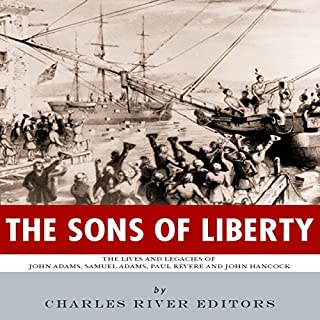 The Sons of Liberty: The Lives and Legacies of John Adams, Samuel Adams, Paul Revere and John Hancock cover art