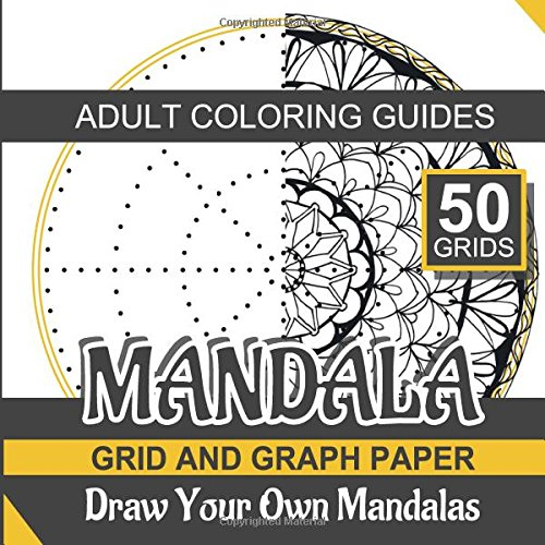 Mandala Grid and Graph Paper: Draw Your Own Mandalas and Adult Coloring Book Designs (Volume 1)