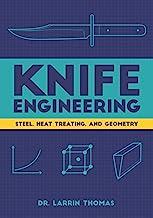 Knife Engineering: Steel, Heat Treating, and Geometry