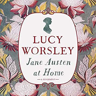 Jane Austen at Home                   By:                                                                                                                                 Lucy Worsley                               Narrated by:                                                                                                                                 Ruth Redman,                                                                                        Lucy Worsley                      Length: 14 hrs and 14 mins     226 ratings     Overall 4.7