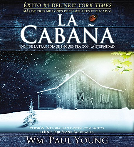 La Cabana / The Shack: Donde La Tragedia Se Encuentra Con La Eternidad / Where Tragedy Confronts Eternity