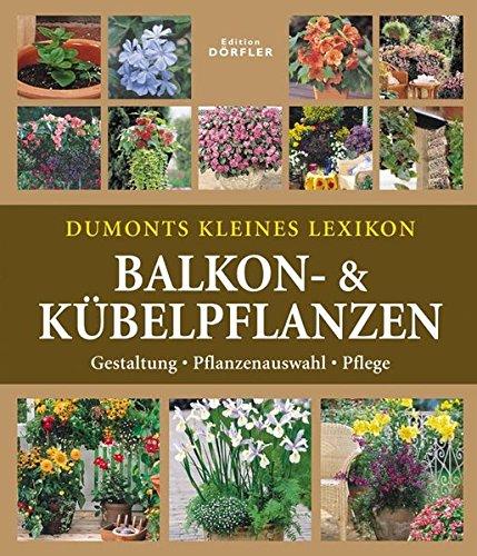 Dumonts kleines Lexikon Balkon- & Kübelpflanzen: Gestaltung, Pflanzenauswahl, Pflege