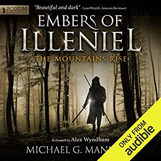 The Mountains Rise     Embers of Illeniel, Book 1              By:                                                                                                                                 Michael G. Manning                               Narrated by:                                                                                                                                 Alex Wyndham                      Length: 13 hrs and 3 mins     1,715 ratings     Overall 4.7