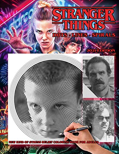 Stranger Things - Dots Lines Spirals Coloring Book 2021 Edition: New kind of stress relief coloring book for adults