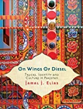 On Wings of Diesel: Trucks, Identity and Culture in Pakistan by Elias, Jamal J. (2011) Hardcover