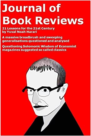 Journal of Book Reviews-21 Lessons for the 21st Century by Yuval Noah Harari: A Massive Broadbrush and Sweeping Generalisations Questioned and Analysed