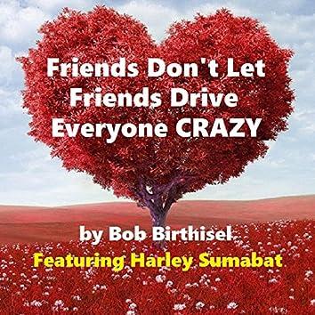 Friends Don't Let Friends Drive Everyone Crazy