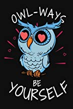Owl-ways Be Yourself: Funny Owl Valentines Day Notebook Journal