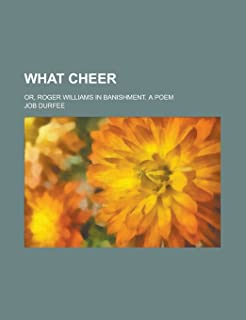 What Cheer; Or, Roger Williams in Banishment. a Poem