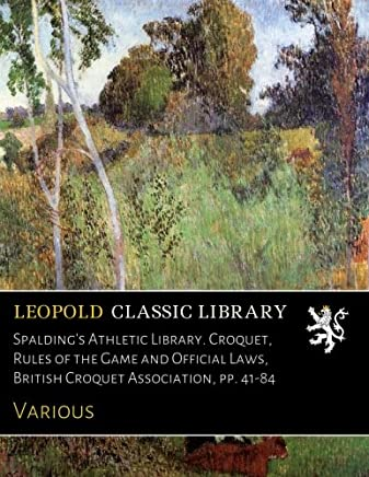 Spalding's Athletic Library. Croquet, Rules of the Game and Official Laws, British Croquet Association, pp. 41-84