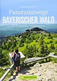 Wanderführer: Panoramawege Bayerischer Wald. Die 33 schönsten Aussichtstouren im Bayerwald. Wandern zu Aussichtsplätzen mit Panorama im Naturpark Bayerischer Wald. (Erlebnis Wandern)