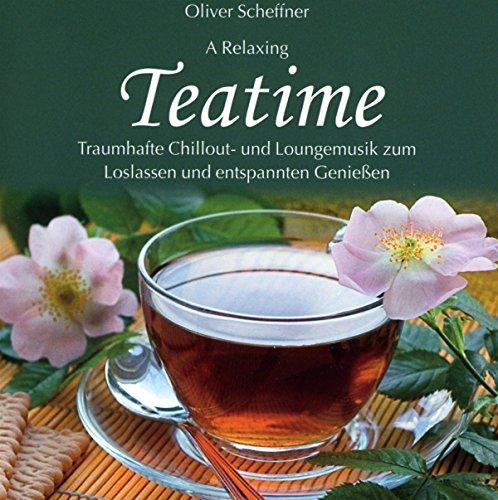 Teatime: Traumhafte Chillout - und Loungemusik zum Loslassen und Genießen