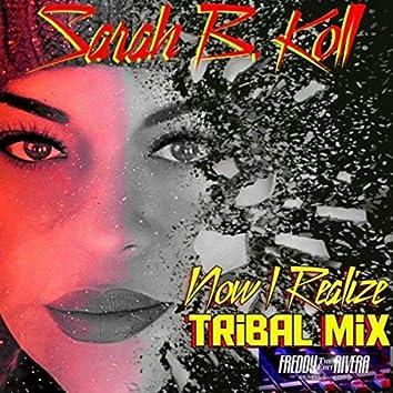 Now I Realize (Tribal Mix)