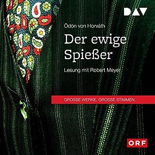 Der ewige Spießer                   Autor:                                                                                                                                 Ödön von Horváth                               Sprecher:                                                                                                                                 Robert Meyer                      Spieldauer: 4 Std. und 56 Min.     9 Bewertungen     Gesamt 3,9