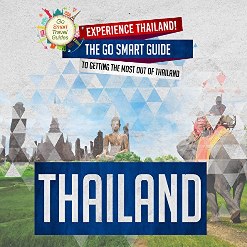 Thailand: Experience Thailand! The Go Smart Guide to Getting the Most out of Thailand cover art