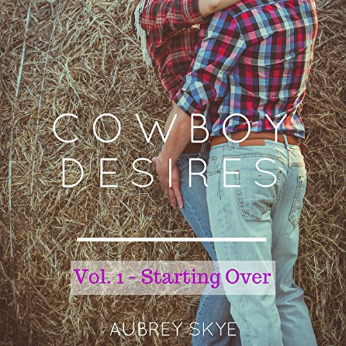 Cowboy Desires: Vol. 1 - Starting Over audiobook cover art