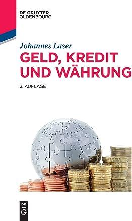 Geld, Kredit und W�hrung (De Gruyter Studium)