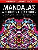 Mandalas à Colorier pour Adultes: Livre de coloriage anti-stress adulte de 55 pages avec dessin d'animaux, de fleurs, de dessins pour la méditation et le bonheur et bien plus encore - Coloriage adulte