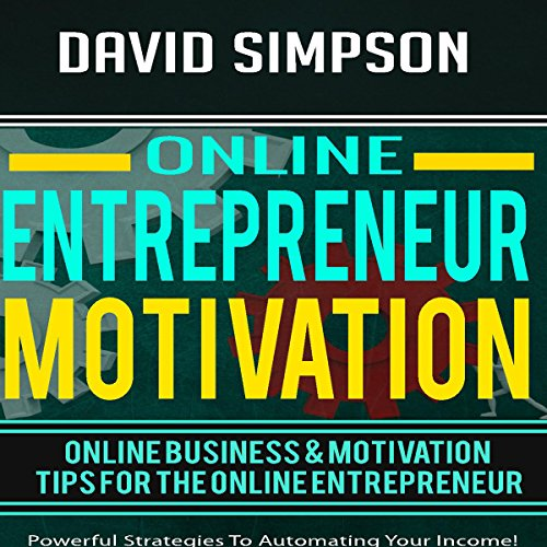 Online Entrepreneur Motivation     Online Business & Motivation Tips for the Online Entrepreneur              Written by:                                                                                                                                 David Simpson                               Narrated by:                                                                                                                                 John Shelton                      Length: 1 hr and 24 mins     Not rated yet     Overall 0.0