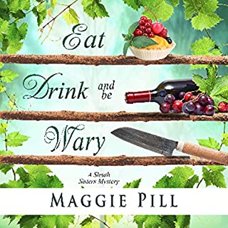 Eat, Drink, and Be Wary     The Sleuth Sisters Mysteries, Book 5              By:                                                                                                                                 Maggie Pill                               Narrated by:                                                                                                                                 Anne Jacques,                                                                                        Laura Bednarski,                                                                                        Judy Blue                      Length: 6 hrs and 34 mins     43 ratings     Overall 4.4