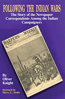 Following the Indian Wars: The Story of the Newspaper Correspondents Among the Indian Campaigners