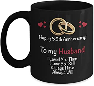 Happy 35th Year Wedding Anniversary Mug - Husband 35 Year Coffee Black Ceramic Mug - Marriage Gift Ideas Wife Him Her - Thirty Five Years Married