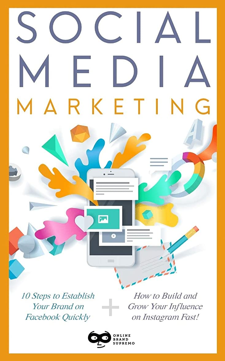 健全赤寛解Social media marketing: 2 Manuscripts: Social Brand Marketing for Facebook  & social brand marketing for Instagram (social Brand Marketing bundle)
