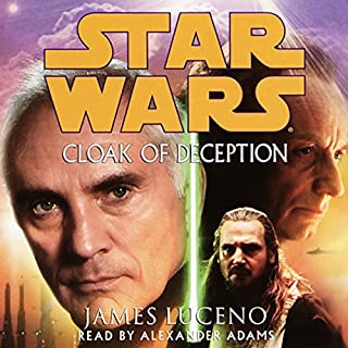 Star Wars: Cloak of Deception                   By:                                                                                                                                 James Luceno                               Narrated by:                                                                                                                                 Alexander Adams                      Length: 6 hrs and 4 mins     363 ratings     Overall 4.0