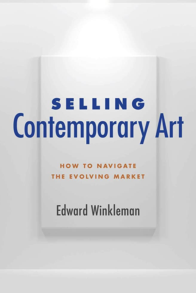 コンサート花瓶生産的Selling Contemporary Art: How to Navigate the Evolving Market (English Edition)