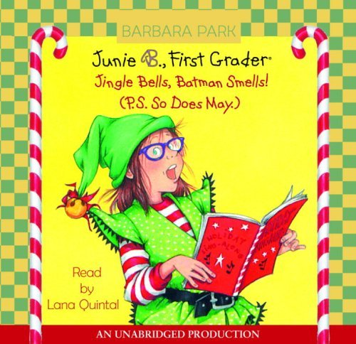 Junie B., First Grader: Jingle Bells, Batman Smells! (P.S. So Does May): Junie B. Jones #25 by Barbara Park (September 27,2005)