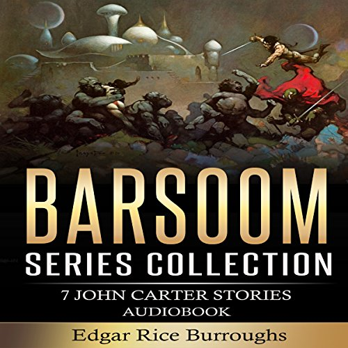 Barsoom Series Collection: 7 John Carter Stories                   By:                                                                                                                                 Edgar Rice Burroughs                               Narrated by:                                                                                                                                 Eric Vincent                      Length: 54 hrs and 31 mins     44 ratings     Overall 4.6