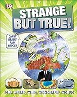 Strange But True!: Our Weird, Wild, Wonderful World (It Can't Be True)