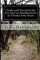 Trade and Travel in the Far East or Recollections of Twenty-one Years