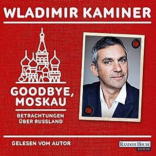 Goodbye, Moskau: Betrachtungen über Russland Titelbild