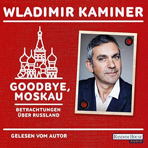 Goodbye, Moskau: Betrachtungen über Russland cover art