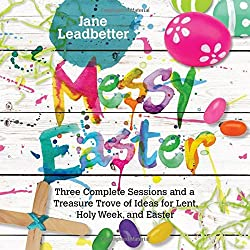 Messy Easter (book for Lent, Holy Week, and Easter)