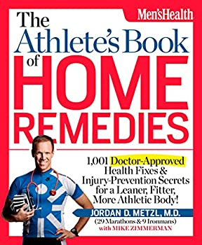 The Athlete s Book of Home Remedies  1,001 Doctor-Approved Health Fixes and Injury-Prevention Secrets for a Leaner Fitter More Athletic Body!