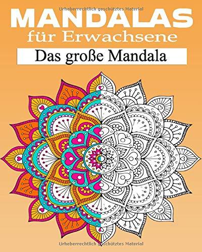 Mandalas für Erwachsene Das große Mandala: Malbuch für Erwachsene : Das große Mandala Ausmalbuch mit über 60 einzigartigen Mandalas - Kreativ Ausmalen ... ... meditieren, entspannen, Stress abbauen .