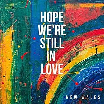 Hope We're Still in Love