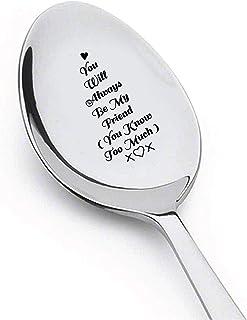 سيكون دائمًا مكتوب عليه You Will always Be My Friend (You Know Too Much) You Will always Be My Person My Best Friend Spoon...
