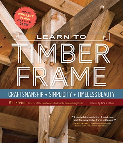Compare Textbook Prices for Learn to Timber Frame: Craftsmanship, Simplicity, Timeless Beauty  ISBN 9781612126685 by Beemer, Will,Sobon, Jack A.