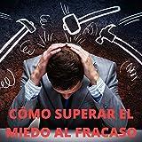 CÓMO SUPERAR EL MIEDO AL FRACASO: Miedo al FRACASO emprendedor, FRACASO en la vida profesional, TRABAJO por INTERNET